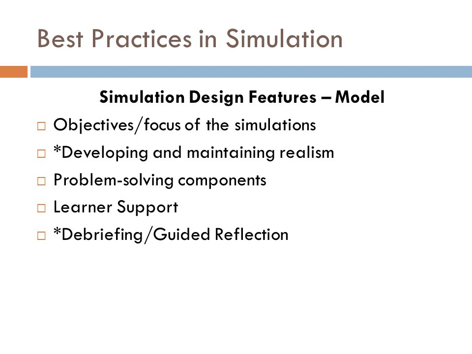 Best Practices in Simulation Simulation Design Features – Model Objectives/focus of the simulations *Developing and maintaining realism Problem-solvin