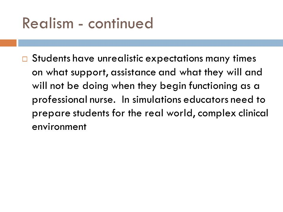 Realism - continued Students have unrealistic expectations many times on what support, assistance and what they will and will not be doing when they b