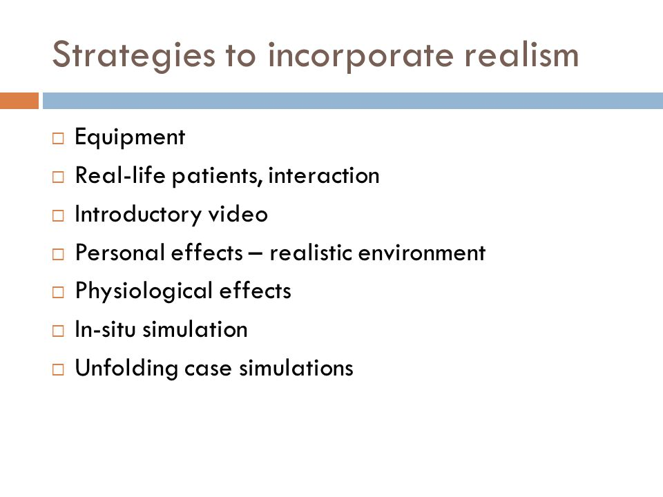 Strategies to incorporate realism Equipment Real-life patients, interaction Introductory video Personal effects – realistic environment Physiological