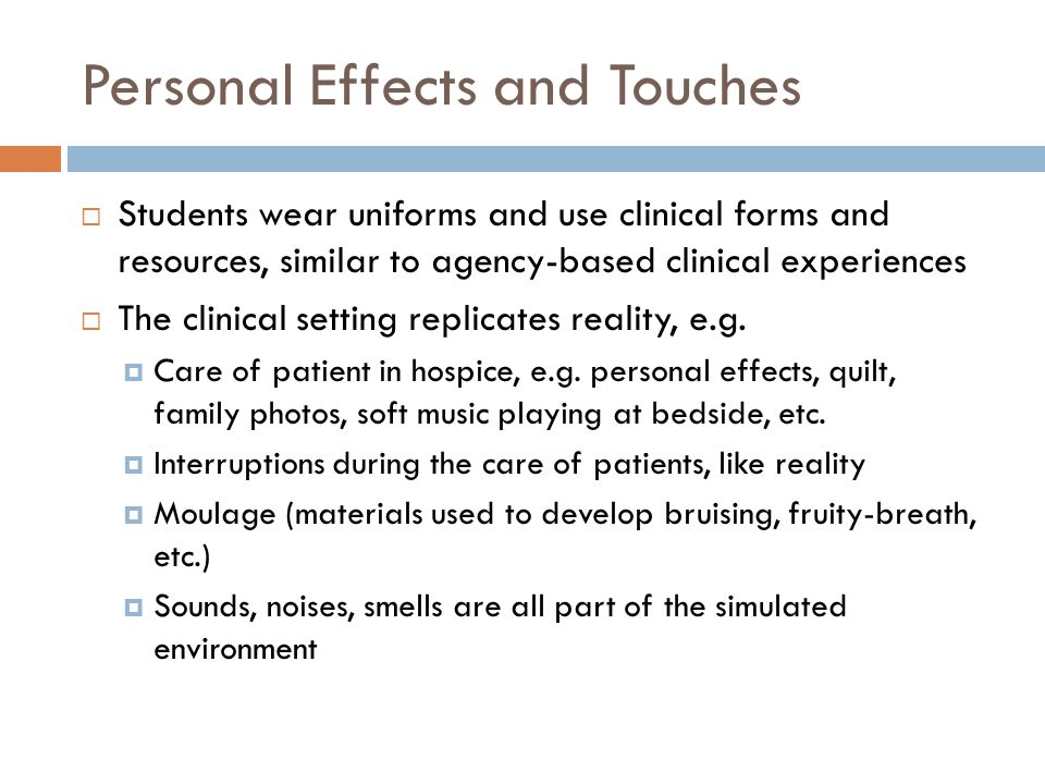Personal Effects and Touches Students wear uniforms and use clinical forms and resources, similar to agency-based clinical experiences The clinical se