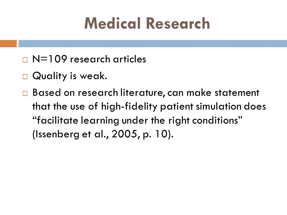 Medical Research N=109 research articles Quality is weak. Based on research literature, can make statement that the use of high-fidelity patient simul