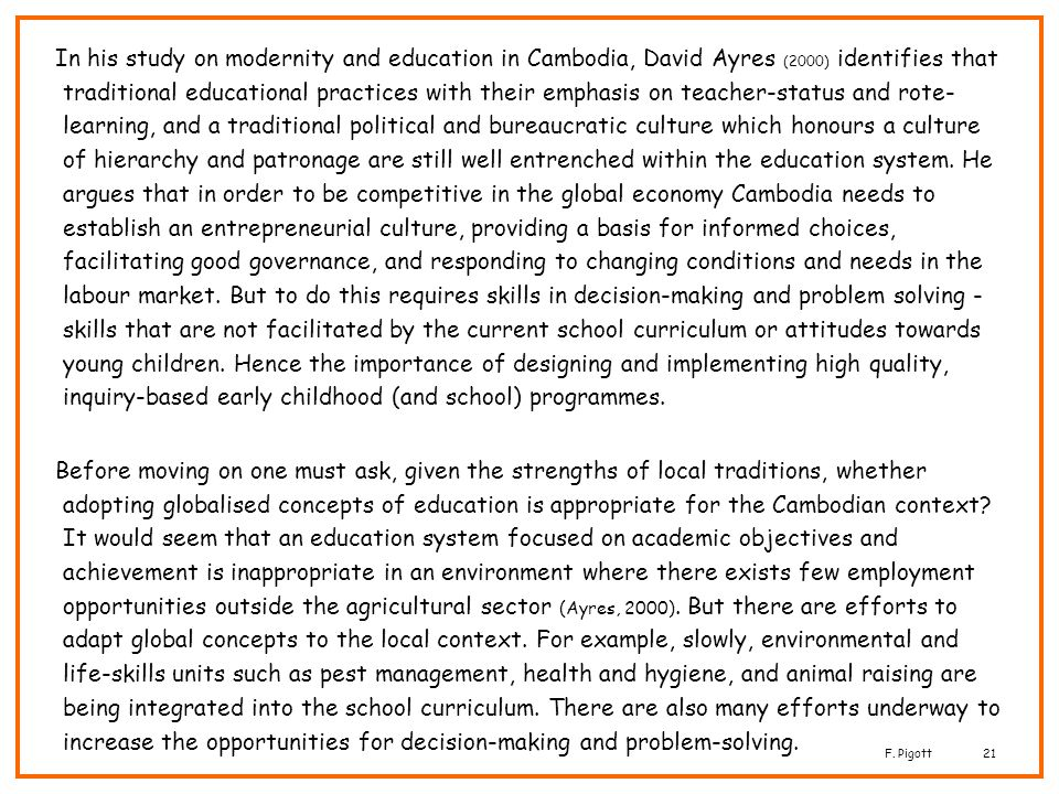 F. Pigott21 In his study on modernity and education in Cambodia, David Ayres (2000) identifies that traditional educational practices with their empha