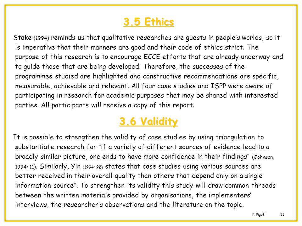 F. Pigott31 3.5 Ethics Stake (1994) reminds us that qualitative researches are guests in peoples worlds, so it is imperative that their manners are go