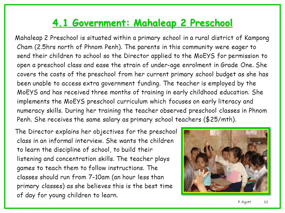 F. Pigott33 4.1 Government: Mahaleap 2 Preschool Mahaleap 2 Preschool is situated within a primary school in a rural district of Kampong Cham (2.5hrs