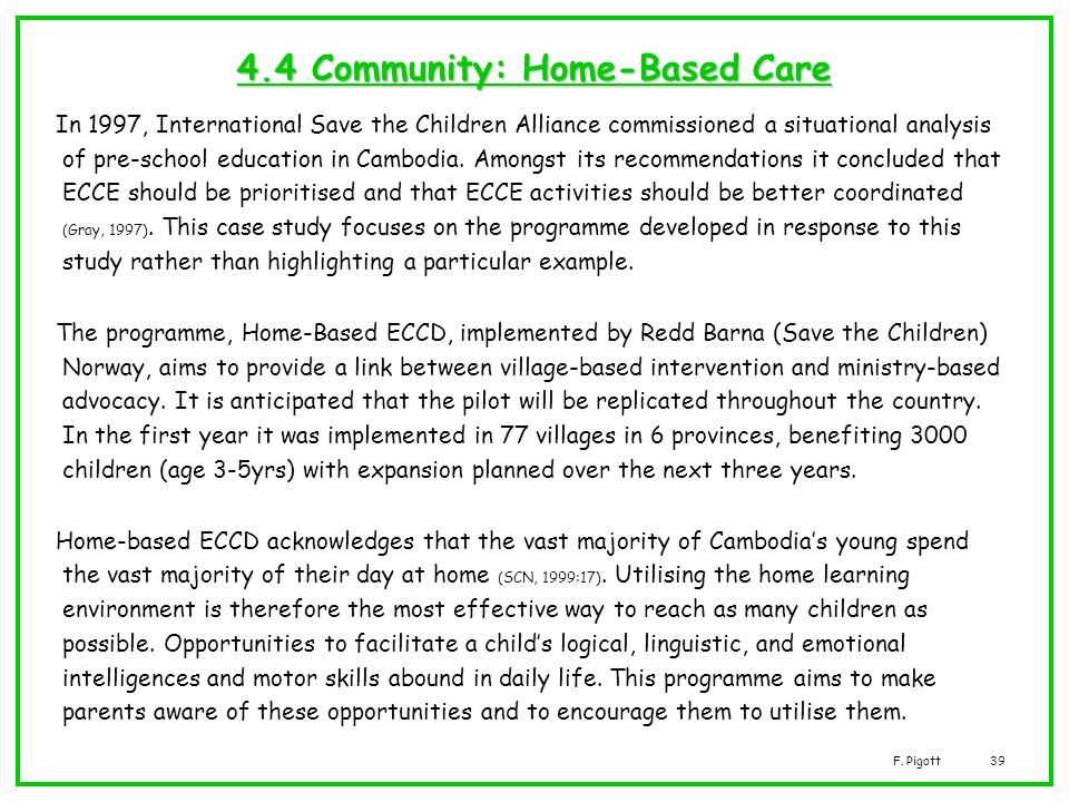 F. Pigott39 4.4 Community: Home-Based Care In 1997, International Save the Children Alliance commissioned a situational analysis of pre-school educati