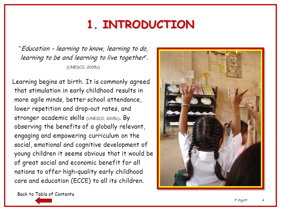 F. Pigott4 Education - learning to know, learning to do, learning to be and learning to live together. (UNESCO, 2005c) Learning begins at birth. It is