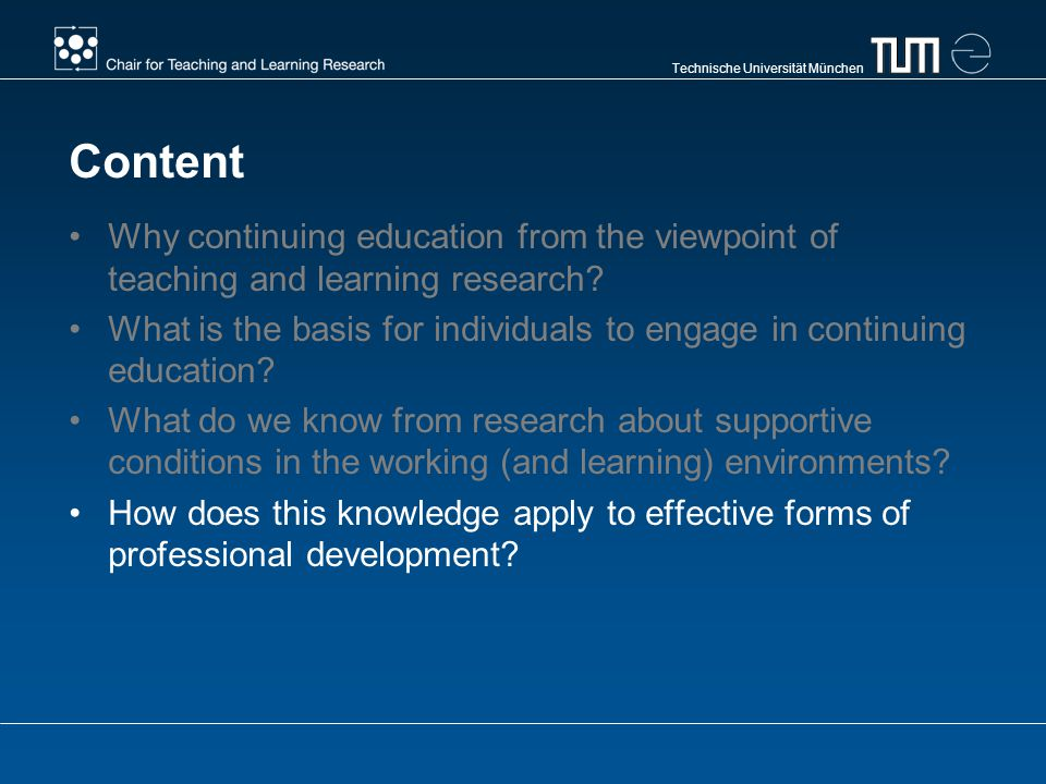 Technische Universität München Content Why continuing education from the viewpoint of teaching and learning research.