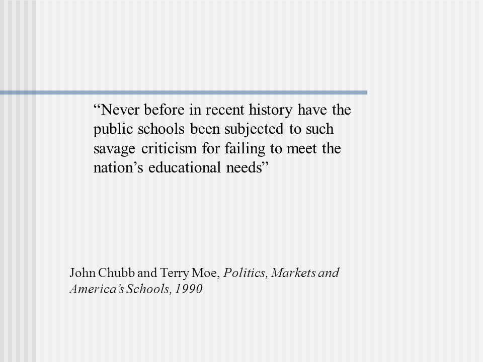 Never before in recent history have the public schools been subjected to such savage criticism for failing to meet the nations educational needs John