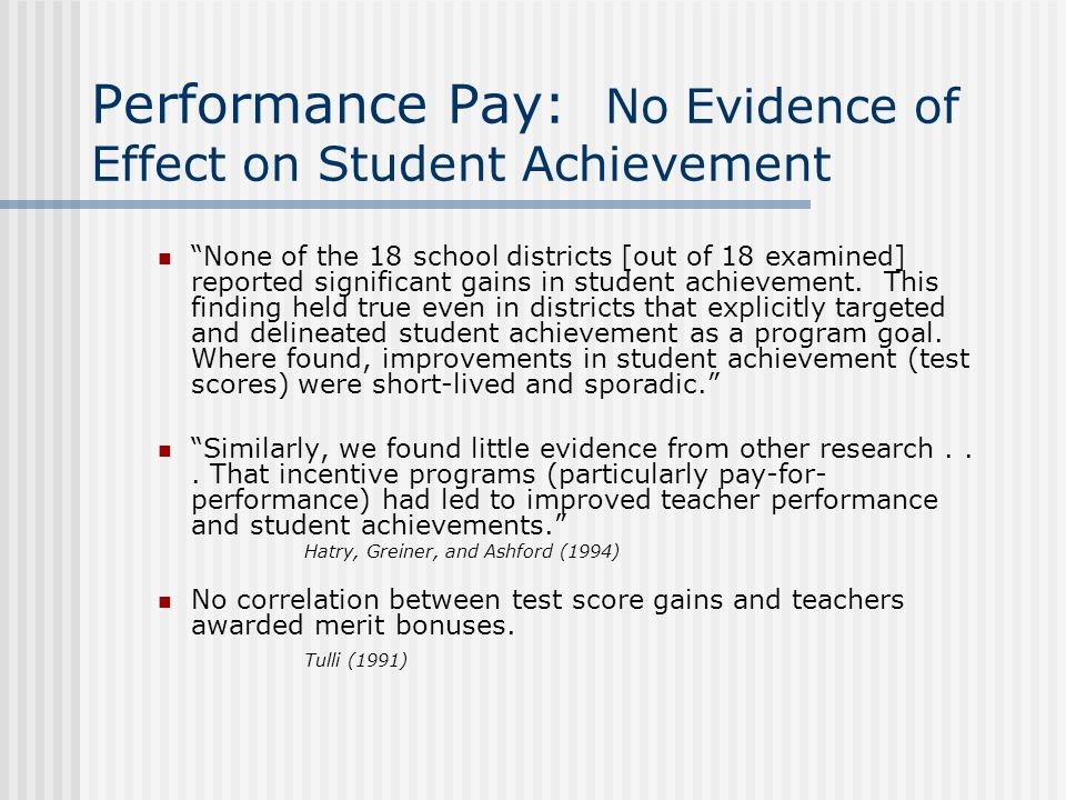 Performance Pay: No Evidence of Effect on Student Achievement None of the 18 school districts [out of 18 examined] reported significant gains in stude