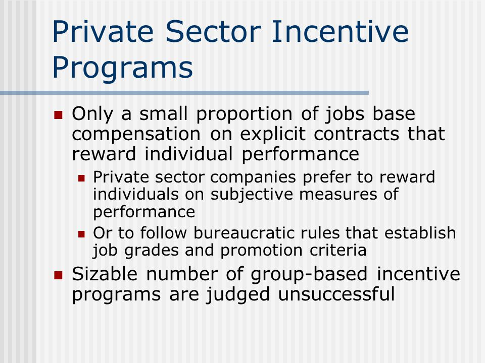 Private Sector Incentive Programs Only a small proportion of jobs base compensation on explicit contracts that reward individual performance Private s