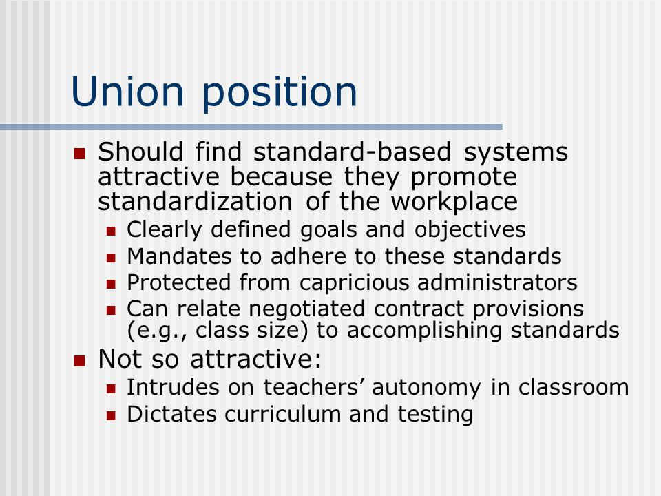 Union position Should find standard-based systems attractive because they promote standardization of the workplace Clearly defined goals and objective