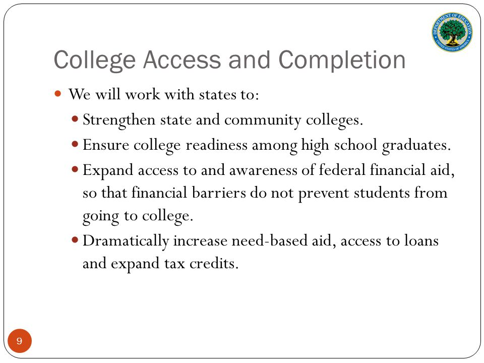College Access and Completion We will work with states to: Strengthen state and community colleges.