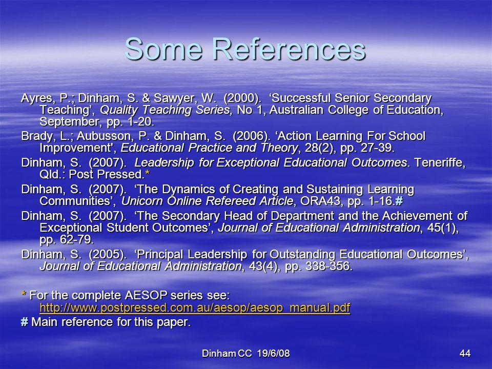Dinham CC 19/6/0844 Some References Ayres, P.; Dinham, S. & Sawyer, W. (2000). Successful Senior Secondary Teaching, Quality Teaching Series, No 1, Au
