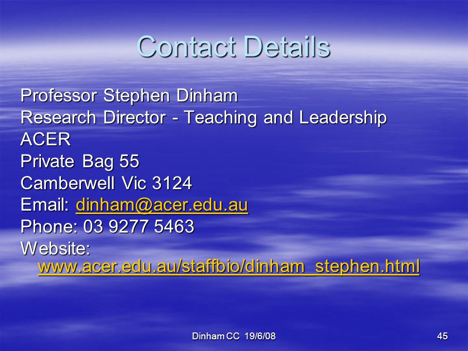 Dinham CC 19/6/0845 Contact Details Professor Stephen Dinham Research Director - Teaching and Leadership ACER Private Bag 55 Camberwell Vic 3124 Email