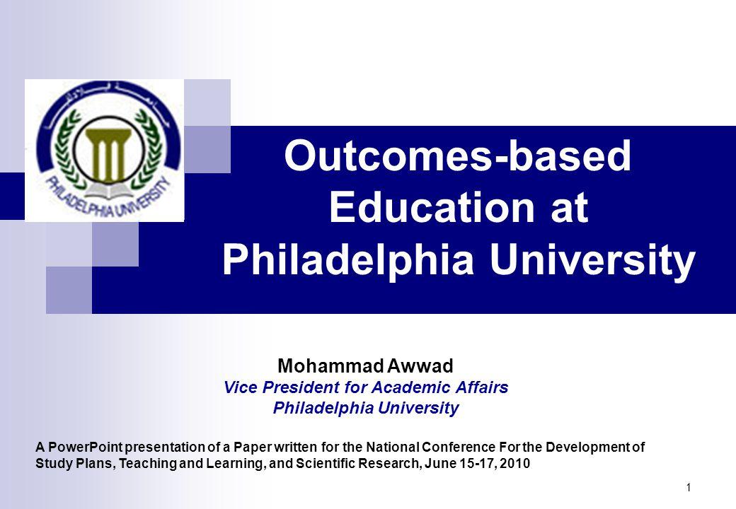 1 Outcomes-based Education at Philadelphia University Mohammad Awwad Vice President for Academic Affairs Philadelphia University A PowerPoint presenta