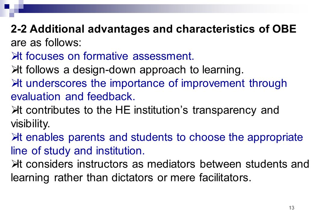 13 2-2 Additional advantages and characteristics of OBE are as follows: It focuses on formative assessment. It follows a design-down approach to learn