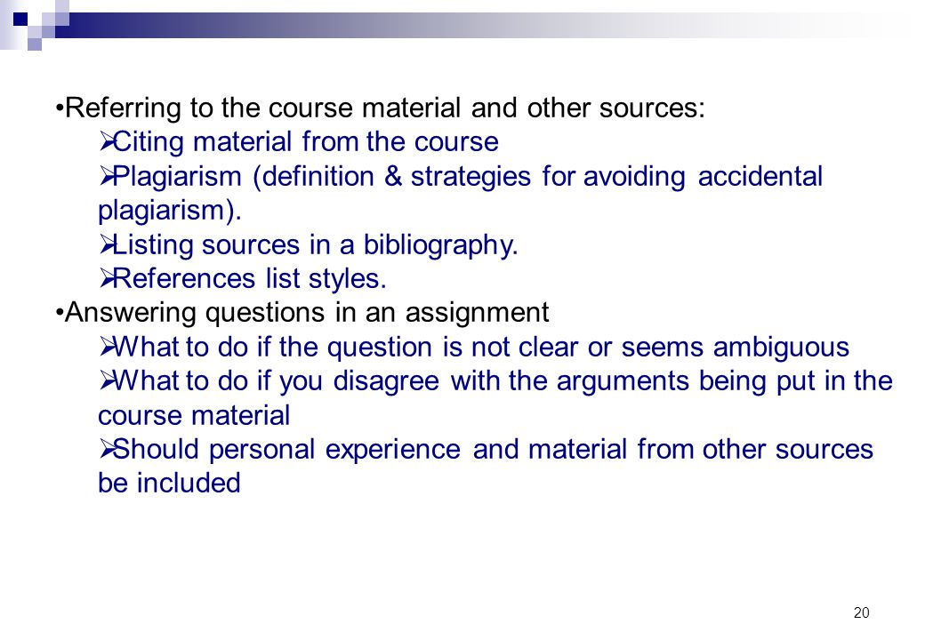 20 Referring to the course material and other sources: Citing material from the course Plagiarism (definition & strategies for avoiding accidental pla