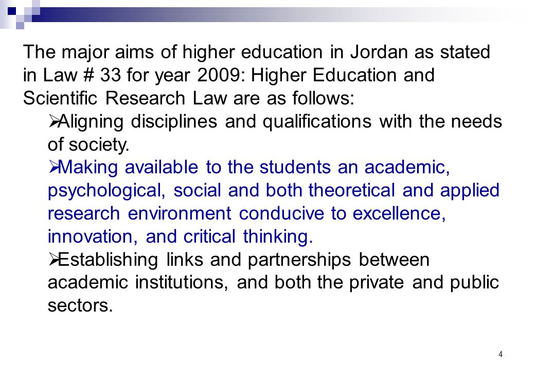 4 The major aims of higher education in Jordan as stated in Law # 33 for year 2009: Higher Education and Scientific Research Law are as follows: Align