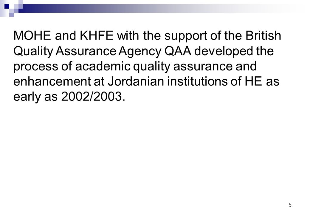 5 MOHE and KHFE with the support of the British Quality Assurance Agency QAA developed the process of academic quality assurance and enhancement at Jo