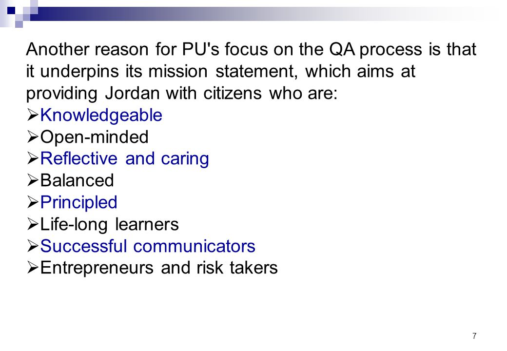 7 Another reason for PU's focus on the QA process is that it underpins its mission statement, which aims at providing Jordan with citizens who are: Kn