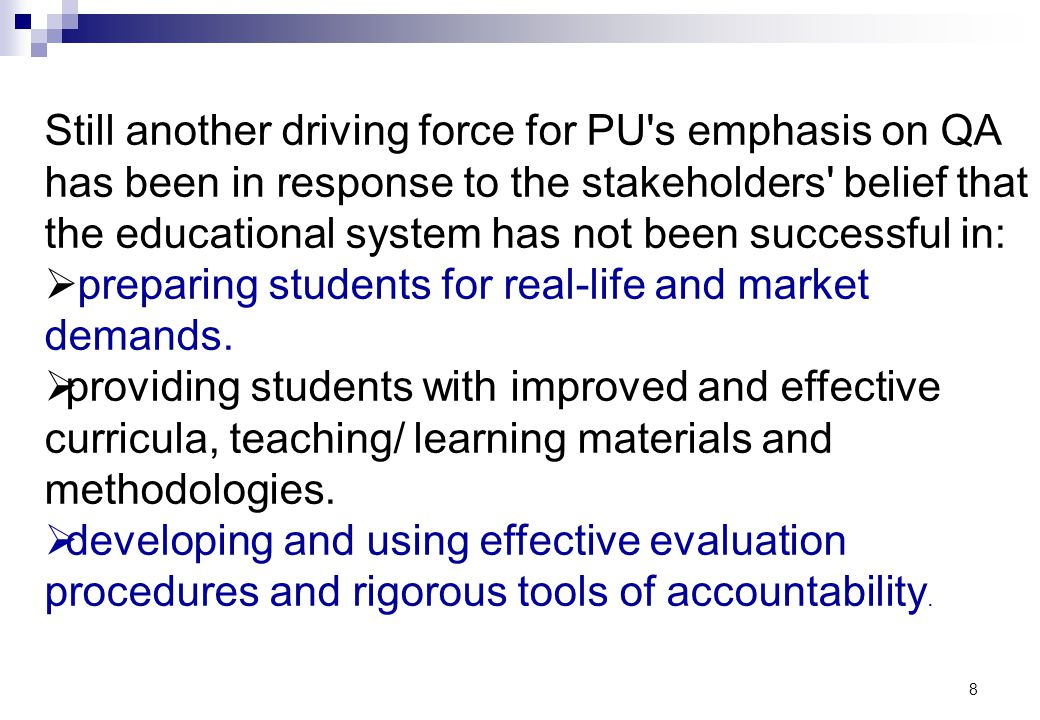8 Still another driving force for PU's emphasis on QA has been in response to the stakeholders' belief that the educational system has not been succes