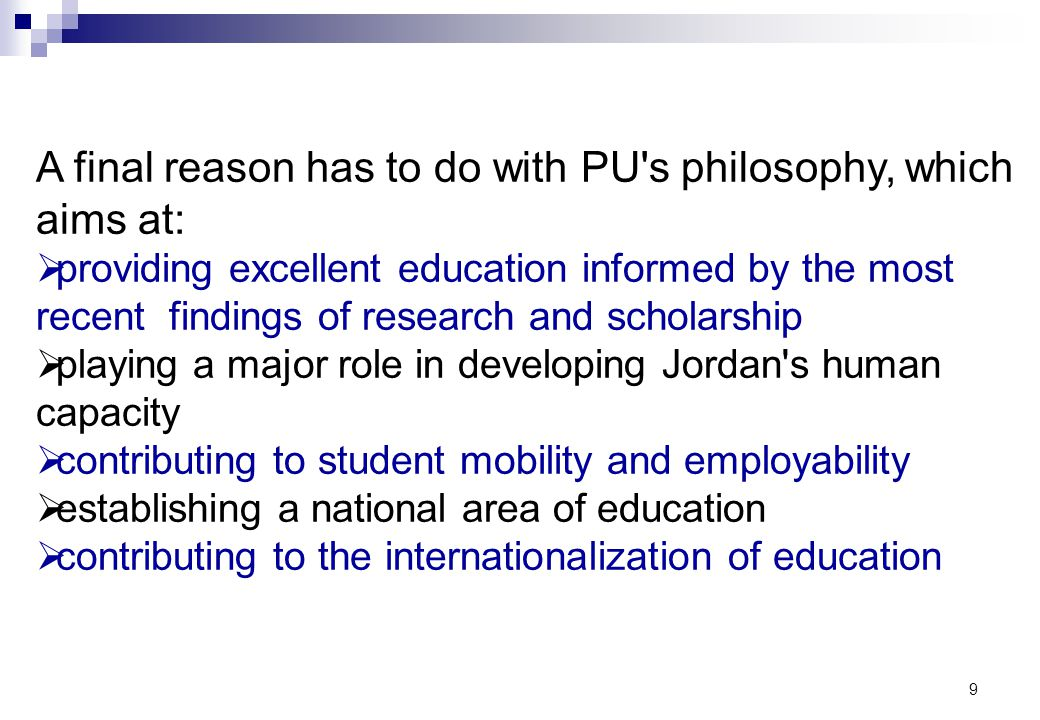 9 A final reason has to do with PU's philosophy, which aims at: providing excellent education informed by the most recent findings of research and sch