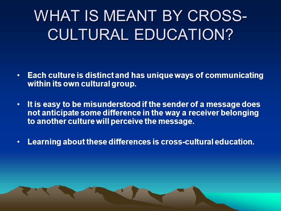 WHAT IS MEANT BY CROSS- CULTURAL EDUCATION.