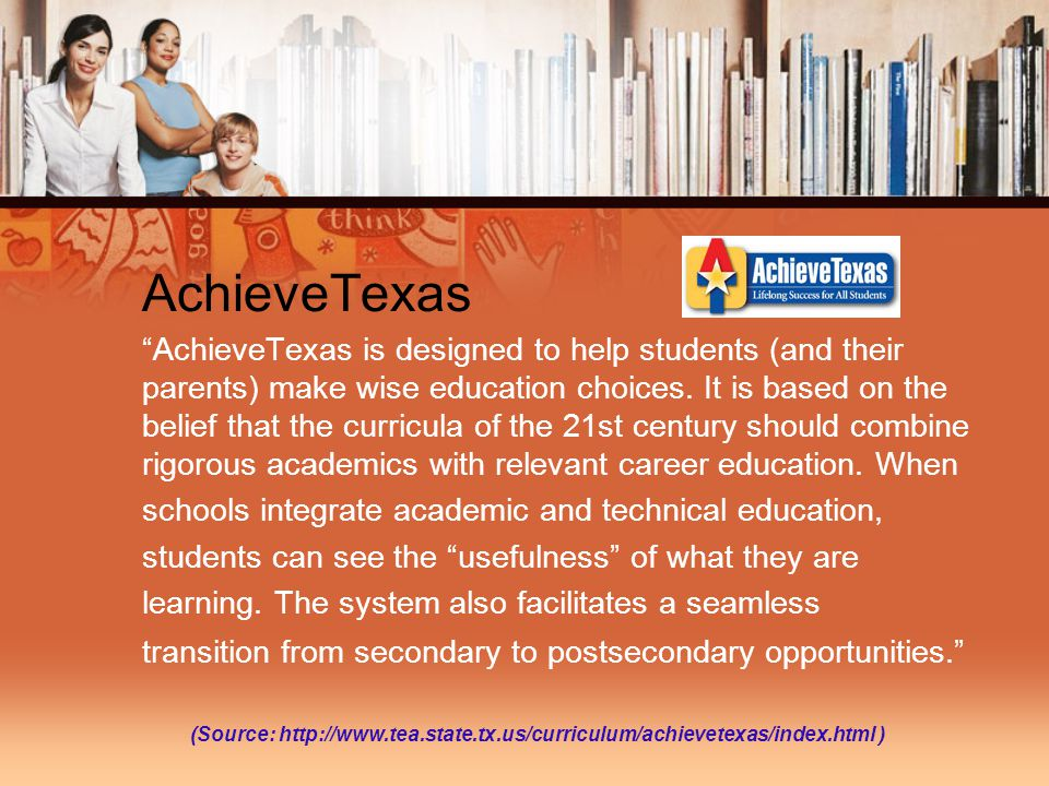 AchieveTexas AchieveTexas is designed to help students (and their parents) make wise education choices.