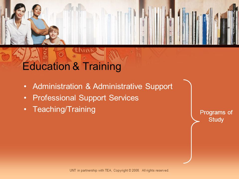 Education & Training Administration & Administrative Support Professional Support Services Teaching/Training Programs of Study UNT in partnership with