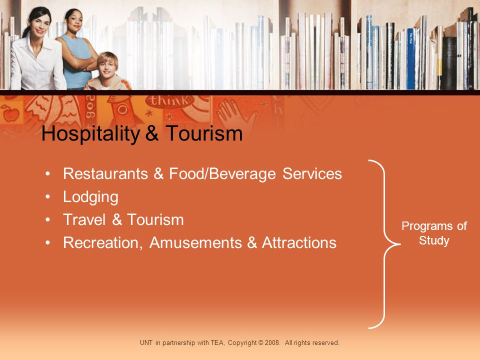 Hospitality & Tourism Restaurants & Food/Beverage Services Lodging Travel & Tourism Recreation, Amusements & Attractions Programs of Study UNT in part