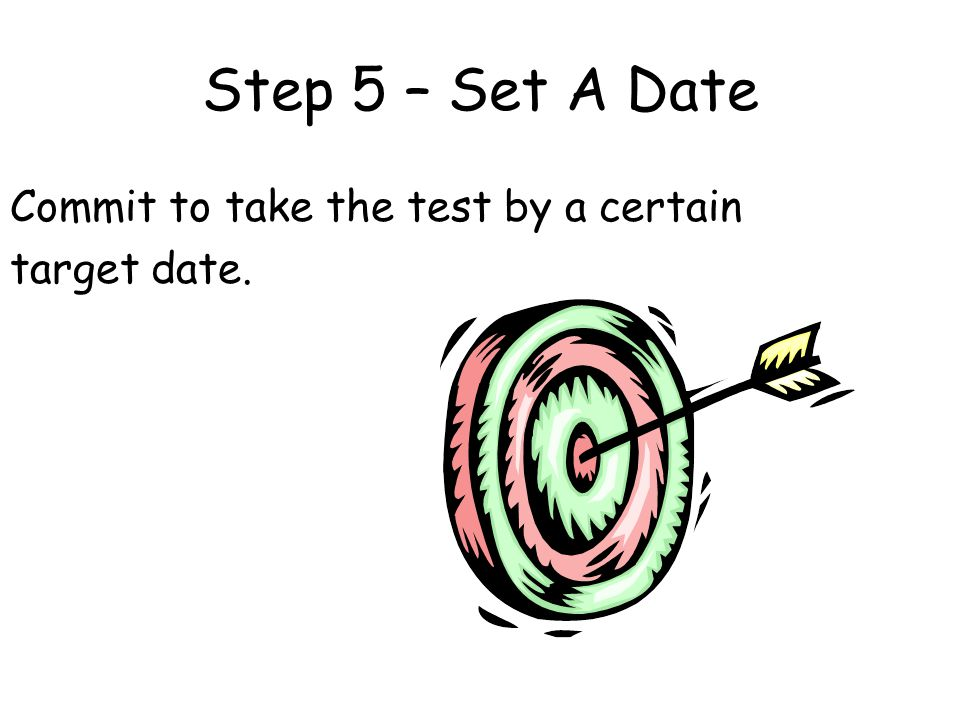 Step 5 – Set A Date Commit to take the test by a certain target date.