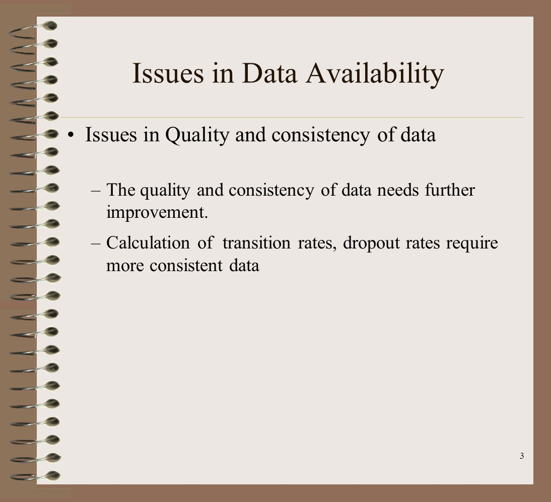Issues in Data Availability Issues in Quality and consistency of data –The quality and consistency of data needs further improvement.