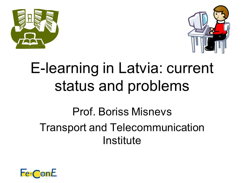 E-learning in Latvia: current status and problems Prof. Boriss Misnevs Transport and Telecommunication Institute