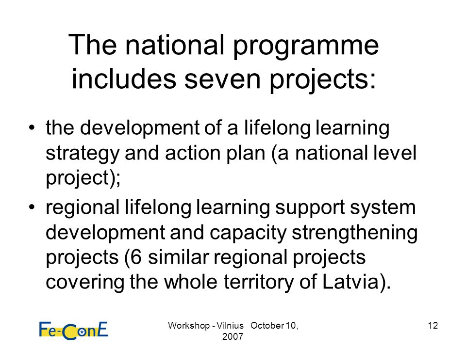 Workshop - Vilnius October 10, 2007 12 The national programme includes seven projects: the development of a lifelong learning strategy and action plan