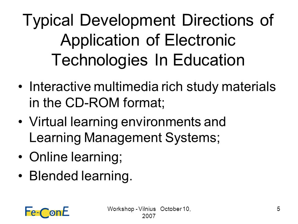 Workshop - Vilnius October 10, 2007 5 Typical Development Directions of Application of Electronic Technologies In Education Interactive multimedia ric