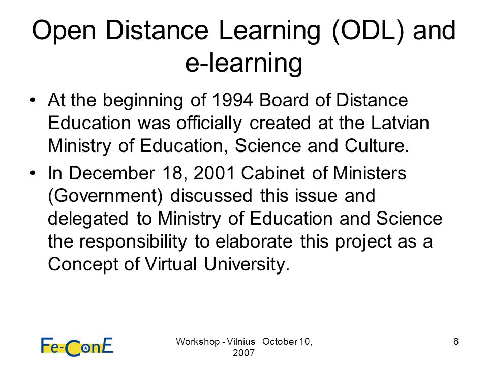 Workshop - Vilnius October 10, 2007 6 Open Distance Learning (ODL) and e-learning At the beginning of 1994 Board of Distance Education was officially