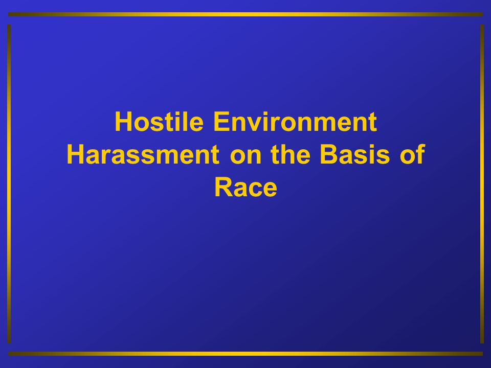 Hostile Environment Harassment on the Basis of Race