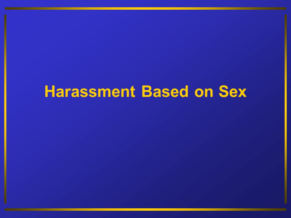 Harassment Based on Sex