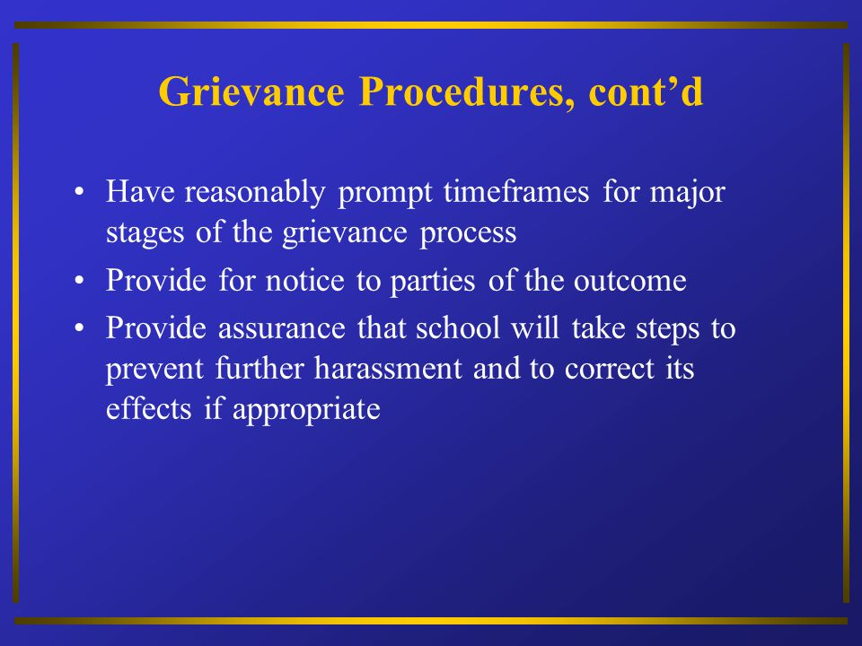 Grievance Procedures, contd Have reasonably prompt timeframes for major stages of the grievance process Provide for notice to parties of the outcome P
