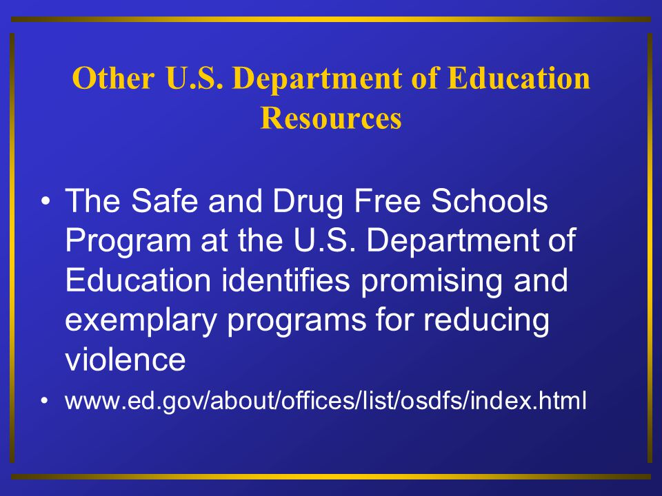 Other U.S. Department of Education Resources The Safe and Drug Free Schools Program at the U.S. Department of Education identifies promising and exemp