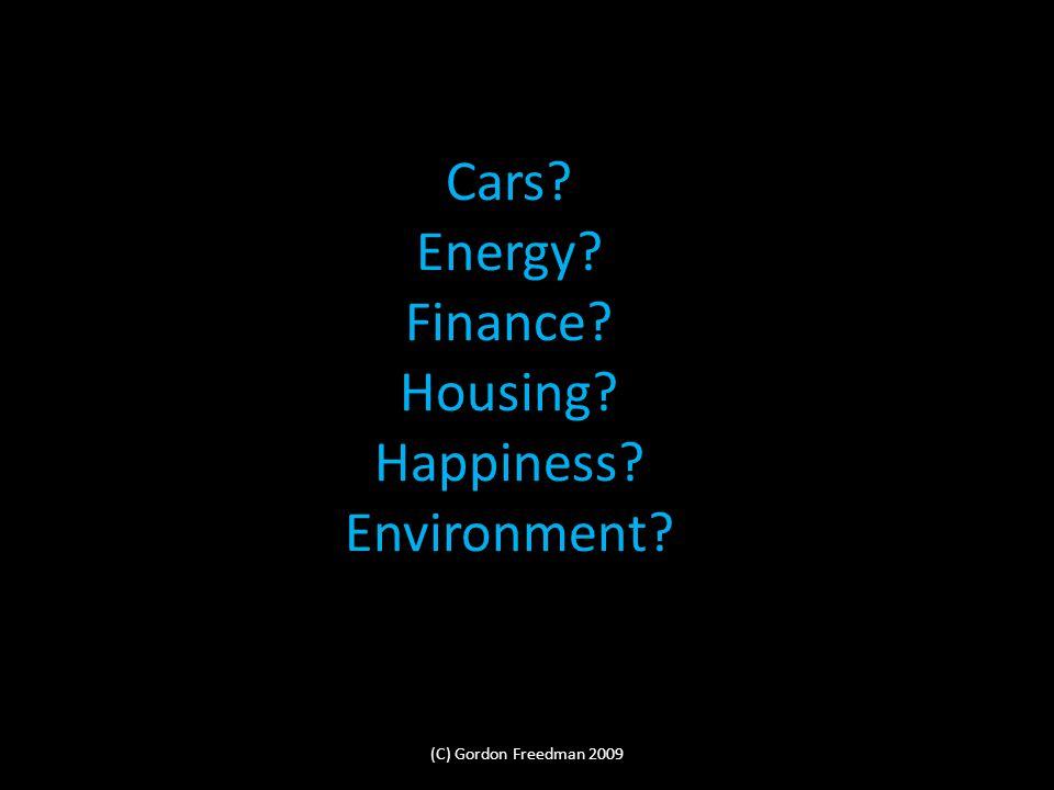Cars? Energy? Finance? Housing? Happiness? Environment? (C) Gordon Freedman 2009
