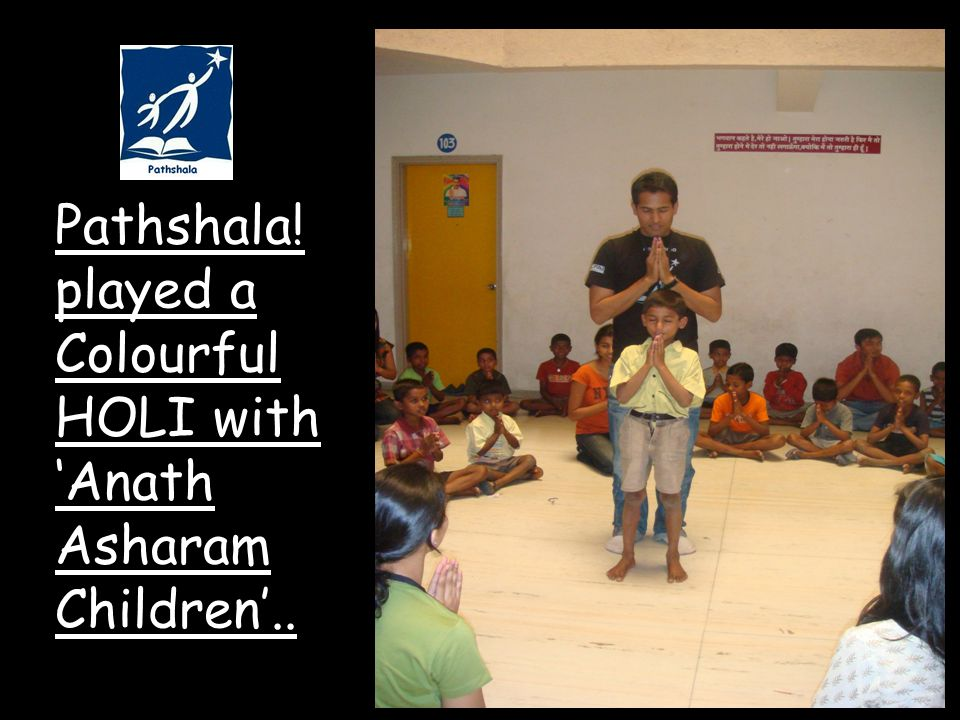 Pathshala! played a Colourful HOLI with Anath Asharam Children..