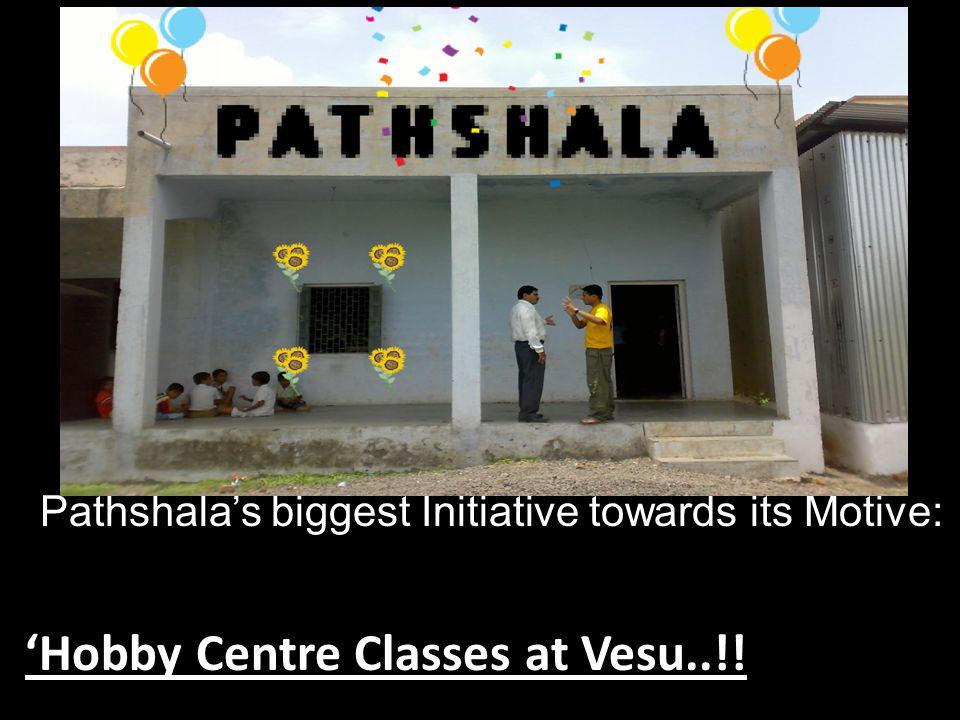 Pathshalas biggest Initiative towards its Motive: Hobby Centre Classes at Vesu..!!