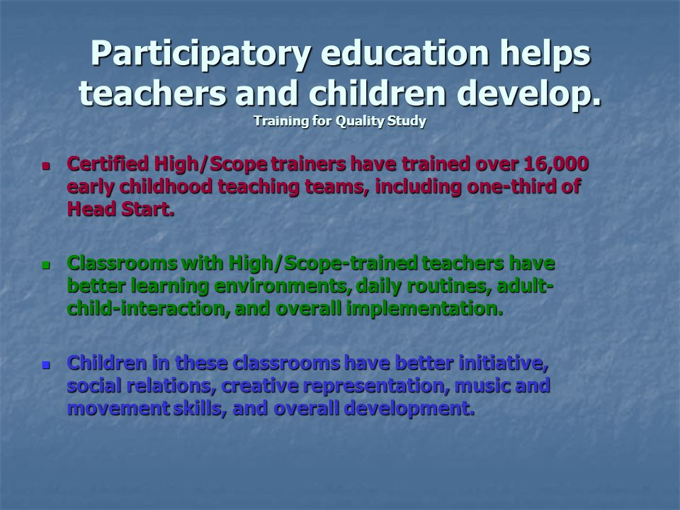 Participatory education helps teachers and children develop.