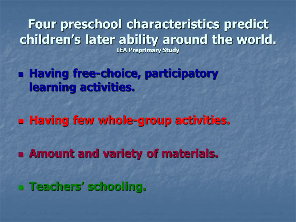 Four preschool characteristics predict childrens later ability around the world.