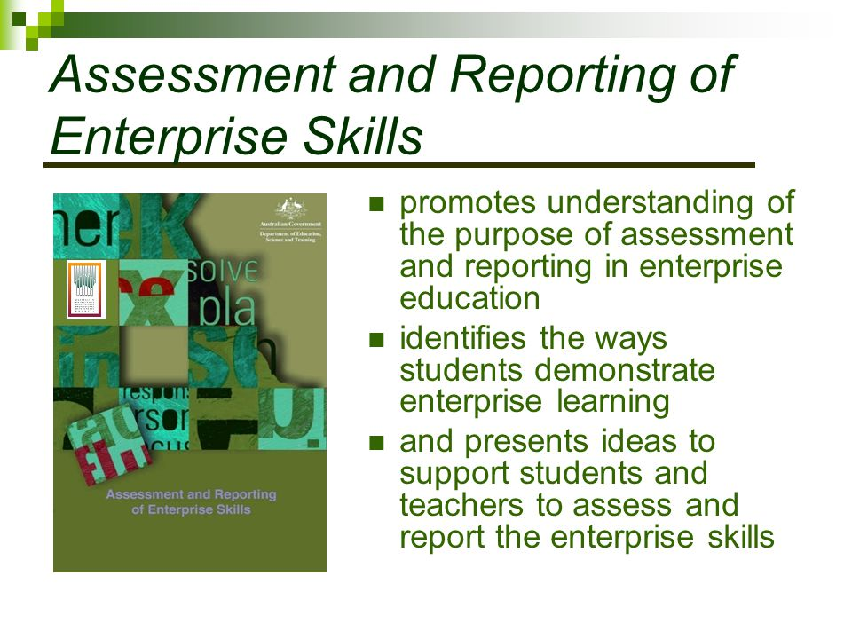 Assessment and Reporting of Enterprise Skills promotes understanding of the purpose of assessment and reporting in enterprise education identifies the