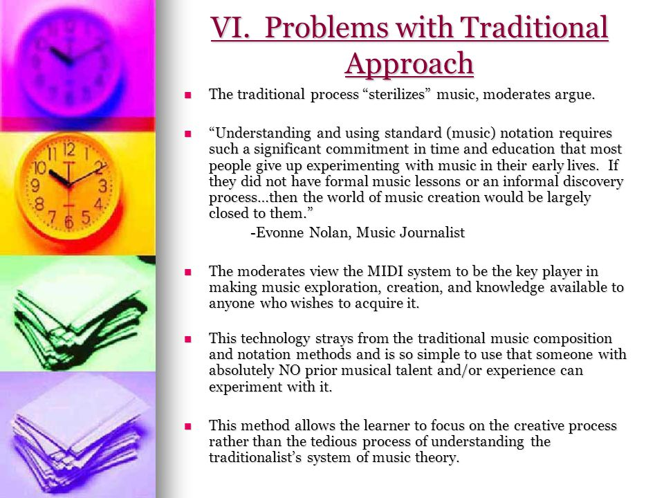 VI. Problems with Traditional Approach The traditional process sterilizes music, moderates argue.