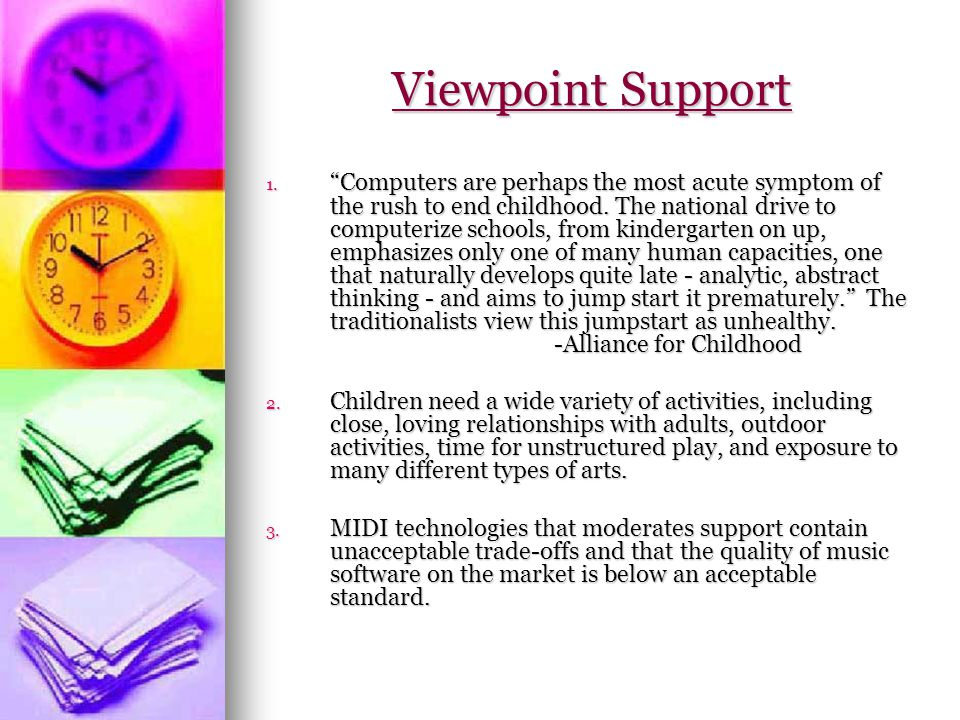 Viewpoint Support 1. Computers are perhaps the most acute symptom of the rush to end childhood.