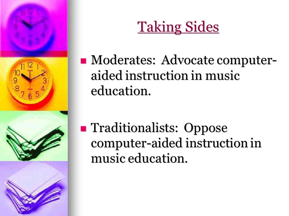 Moderates: Advocate computer- aided instruction in music education. Moderates: Advocate computer- aided instruction in music education. Traditionalist