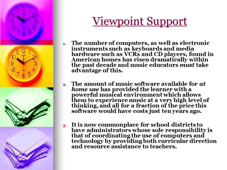 Viewpoint Support 1. The number of computers, as well as electronic instruments such as keyboards and media hardware such as VCRs and CD players, foun